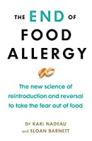 The End of Food Allergy: The New Science of Reintroduction and Reversal to Take the Fear Out of Food