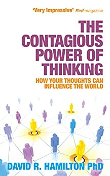 The Contagious Power of Thinking: How Your Thoughts Can Influence the World by [David Hamilton]