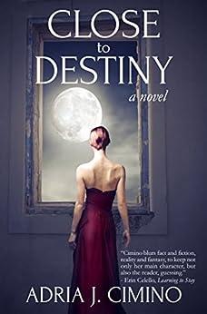 Close to Destiny: A Novel by [Adria J. Cimino]