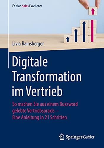 Digitale Transformation im Vertrieb: So machen Sie aus einem Buzzword gelebte Vertriebspraxis - Eine Anleitung in 21 Schritten (Edition Sales Excellence)