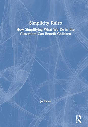 Simplicity Rules: How Simplifying What We Do in the Classroom Can Benefit Children