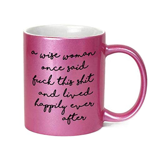 A Wise Woman Once Said Inappropriate 11 oz Metallic Pink Novelty Funny Coffee Mug