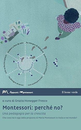 Montessori: perché no? Una pedagogia per la crescita. Che cosa ne è oggi della proposta di Maria Montessori in Italia e nel mondo?