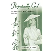 Perpetually Cool: The Many Lives of Anna May Wong (1905-1961) (The Scarecrow Filmmakers Series)