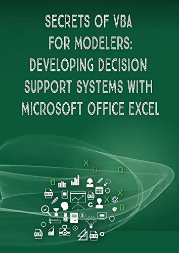 Secrets of VBA for Modelers!: Developing Decision Support Systems with Microsoft Office Excel