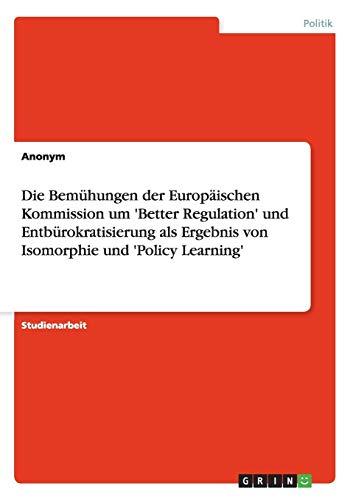 Die Bemühungen der Europäischen Kommission um Better Regulation und Entbürokratisierung als Ergebnis von Isomorphie und Policy Learning