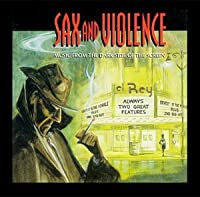 Sax And Violence: Music From The Dark Side Of The Screen (Film Score Anthology)