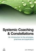 Systemic Coaching and Constellations: An Introduction to the Principles, Practices and Application by John Whittington (2012-07-15)