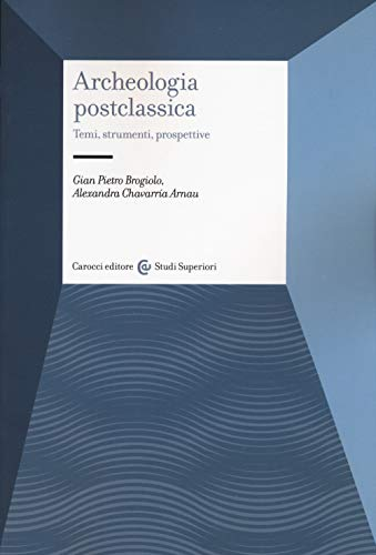 Archeologia postclassica. Temi, strumenti, prospettive