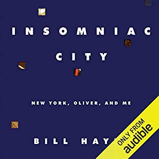 Insomniac City     New York, Oliver, and Me              By:                                                                                                                                 Bill Hayes                               Narrated by:                                                                                                                                 Stephen Bel Davies                      Length: 6 hrs and 15 mins     41 ratings     Overall 4.6