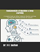 Fundamentals of Machine & Deep Learning: A Complete Guide on Python Coding for Machine and Deep Learning with Practical Exercises for Learners Front Cover