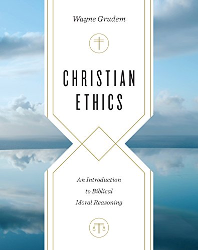 Christian Ethics: An Introduction to Biblical Moral Reasoning (English Edition)