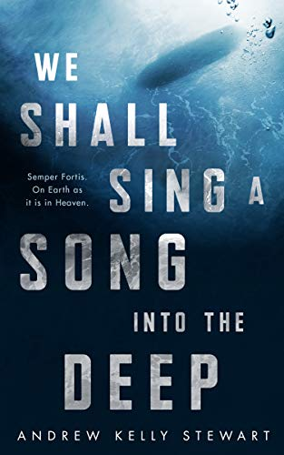 We Shall Sing a Song into the Deep by [Andrew Kelly Stewart]