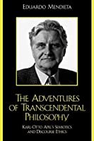 The Adventures of Transcendental Philosophy: Karl-Otto Apel's Semiotics and Discourse Ethics (New Critical Theory)
