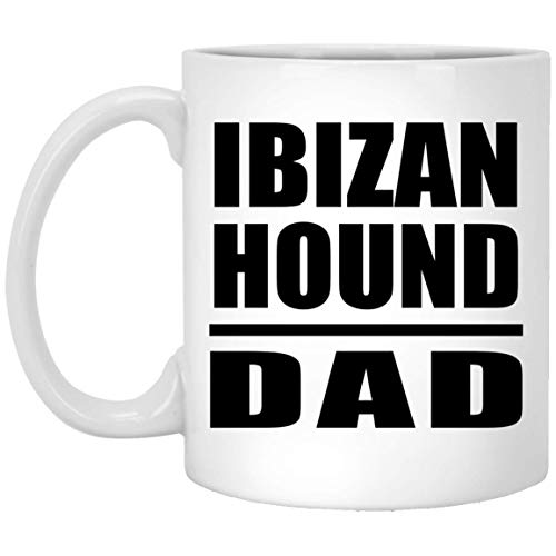Ibizan Hound Dad - 11oz White Coffee Mug Ceramic Tea-Cup - Idea for Dog Owner Father from Daughter Son Wife Birthday Wedding Anniversary Father's Day