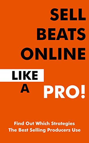 Sell Beats Online Like a PRO! Badass Strategies To Increase Your Beat Sales This Year (English Edition)