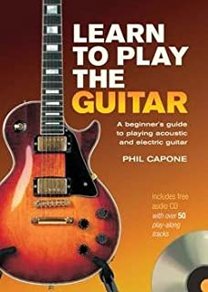 Phil Capone: Learn to Play the Guitar : A Beginner's Guide to Playing Acoustic and Electric Guitar [With CD] (Hardcover); 2007 Edition