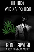 The Lady Who Sang High (The Reed Ferguson Mystery Series) 1511808454 Book Cover