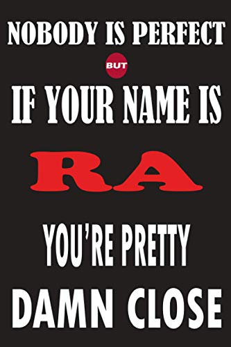 Nobody Is Perfect But If Your Name Is RA You're Pretty Damn Close: Funny Lined Journal Notebook, College Ruled Lined Paper,Personalized Name gifts for ... gifts for kids , Gifts for RA Matte cover