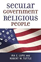 Secular Government, Religious People (Emory University Studies in Law and Religion)