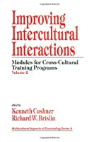 Improving Intercultural Interactions: Modules for Cross-Cultural Training Programs, Volume 2 (Multicultural Aspects of Counseling And Psychotherapy)