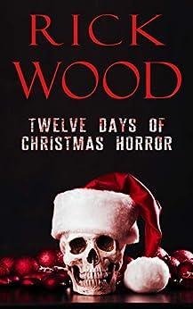Twelve Days of Christmas Horror (Rick Wood's Horror Anthologies Book 1) by [Rick Wood]