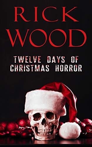 Twelve Days of Christmas Horror (Rick Wood\'s Horror Anthologies Book 1) (English Edition)