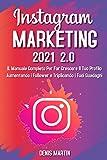 Instagram Marketing; Il Manuale Completo Per Far Crescere Il...