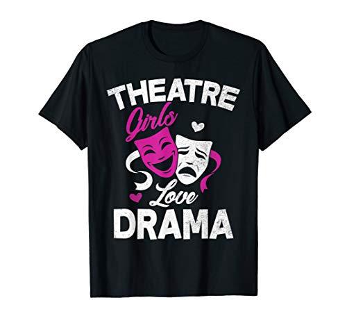 Theatre Girls Love Drama Shirt Drama Actor and Actress Gift T-Shirt