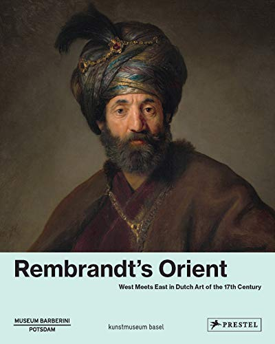 Rembrandt's Orient: West meets East in Dutsch Art of the 17th Century
