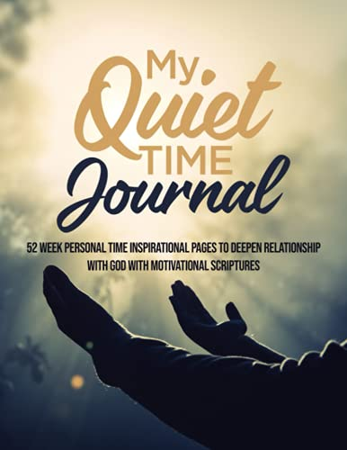 My Quiet Time Journal: 52 Week Personal Time Inspirational Pages to Deepen Relationship with God with Motivational Scriptures