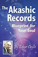 The Akashic Records: Blueprint for Your Soul (A.r.e.)