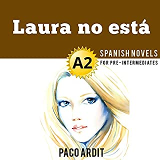 Laura no está [Laura Is Not Here]     Spanish Novels for Pre-Intermediates: A2              By:                                                                                                                                 Paco Ardit                               Narrated by:                                                                                                                                 Franco Patiño,                                                                                        Agustin Giraudo,                                                                                        Rae Bael,                   and others                 Length: 50 mins     Not rated yet     Overall 0.0