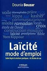 Laïcité, mode d'emploi - cadre légal et solutions pratiques - 42 études de cas de Dounia Bouzar