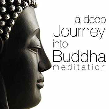 A Deep Journey Into Buddha Meditation: Music Secrets for Spa Weekends, Chakra Balancing Body and Mind