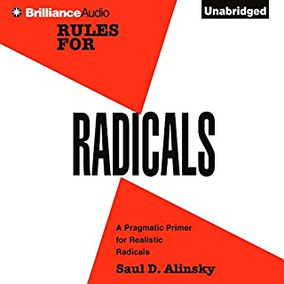 Rules for Radicals     A Practical Primer for Realistic Radicals              By:                                                                                                                                 Saul D. Alinsky                               Narrated by:                                                                                                                                 Scott Lange                      Length: 7 hrs and 17 mins     49 ratings     Overall 3.9