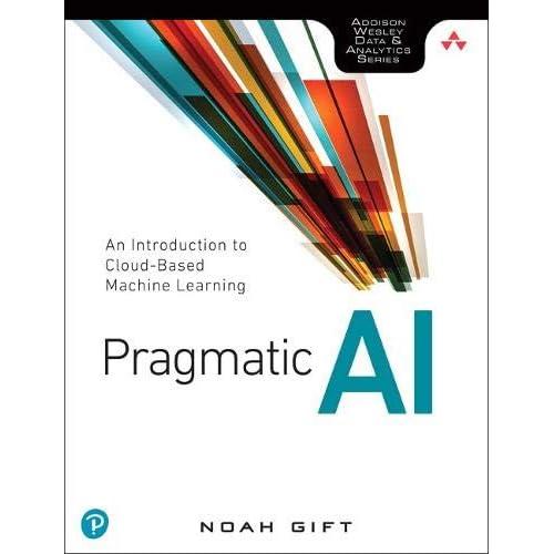 Pragmatic AI: An Introduction to Cloud-Based Machine