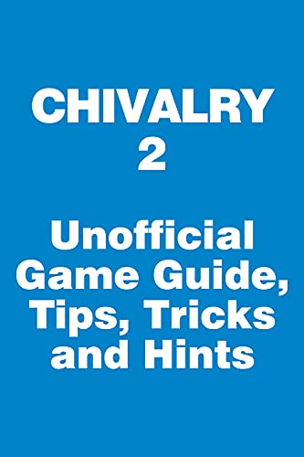 Chivalry 2 - Unofficial Game Guide, Tips, Tricks and Hints: updated on June 11, 2021 (English Edition)