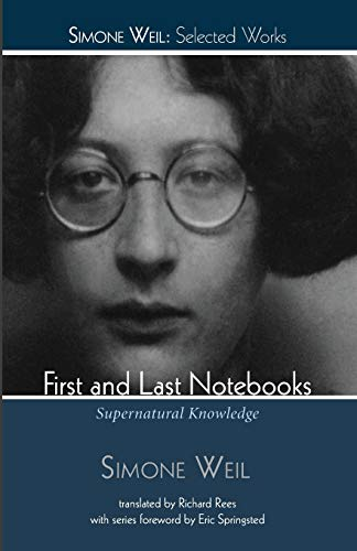 First and Last Notebooks: Supernatural Knowledge (Simone Weil: Selected Works)