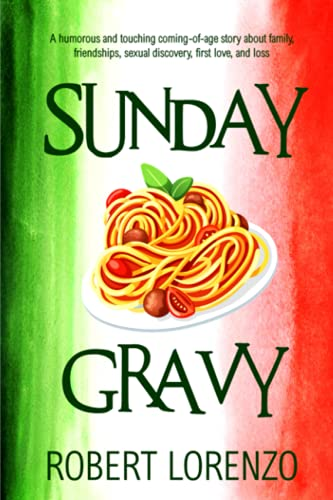 Compare Textbook Prices for Sunday Gravy: A humorous and touching coming-of-age story about family, friendships, sexual discovery, first love, and loss  ISBN 9798538025497 by Lorenzo, Robert