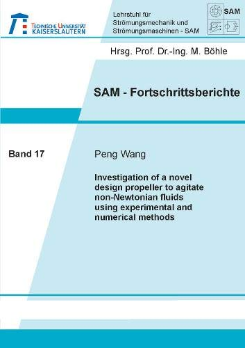 Investigation of a novel design propeller to agitate non-Newtonian fluids using experimental and numerical methods (SAM-Fortschrittsberichte, Band 17)