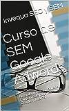 Curso de SEM Google Adwords: Aprende a crear y mantener campañas de pago por clic en Google Adwords.