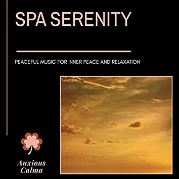 Spa Serenity - Peaceful Music For Inner Peace And Relaxation
