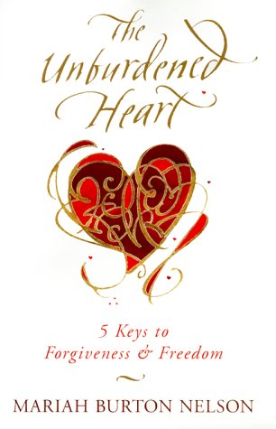 The Unburdened Heart: 5 Keys to Forgiveness and Freedom