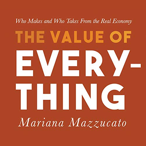 The Value of Everything     Who Makes and Who Takes from the Real Economy              Autor:                                                                                                                                 Mariana Mazzucato                               Sprecher:                                                                                                                                 Randye Kaye                      Spieldauer: 12 Std. und 28 Min.     2 Bewertungen     Gesamt 3,5