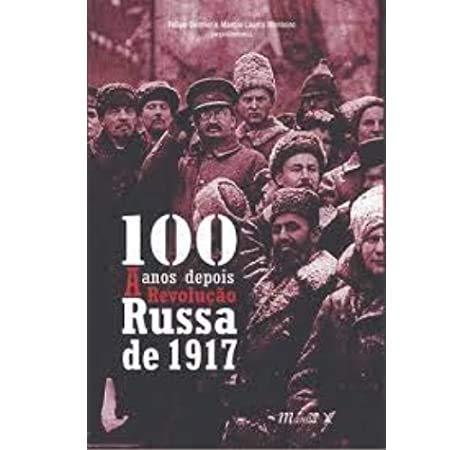 100 Anos Depois. A Revolução Russa de 1917