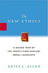 The New Ethics: A Guided Tour of the Twenty-First Century Moral Landscape: Anita Allen