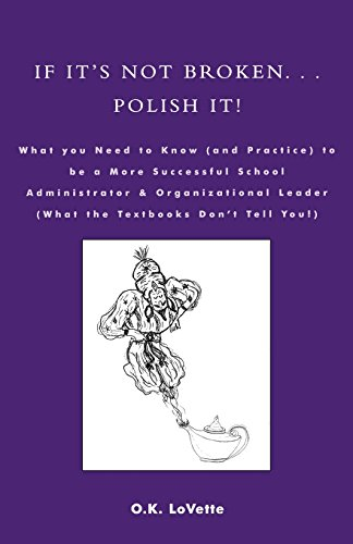 If It's Not Broken. . . Polish It!: What You Need to Know (and Practice) to be a More Successful School Administrator &