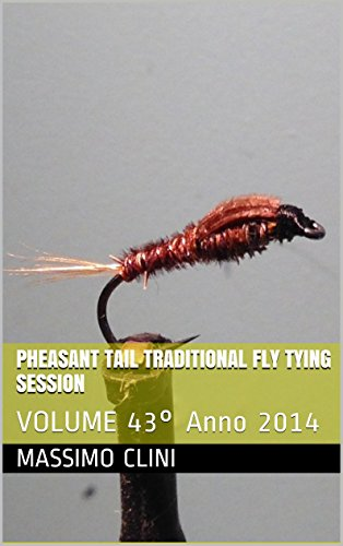 Pheasant Tail Traditional Fly Tying Session: VOLUME 43° Anno 2014 (Italian Edition)