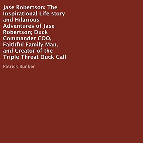 Jase Robertson     The Inspirational Life Story and Hilarious Adventures              By:                                                                                                                                 Patrick Bunker                               Narrated by:                                                                                                                                 Scott Clem                      Length: 36 mins     1 rating     Overall 1.0